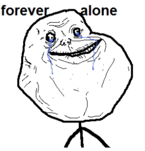 Name:  forever alone.jpg Views: 127 Size:  43.8 KB